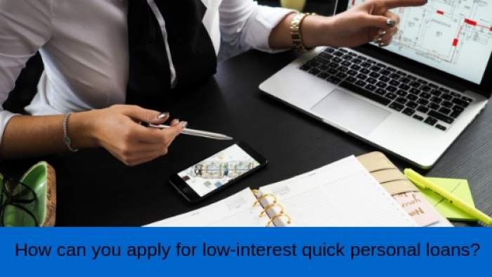 How can you apply for low-interestquick personal loans?