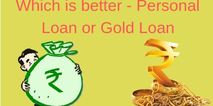 Should you go for a personal loan or gold loan?